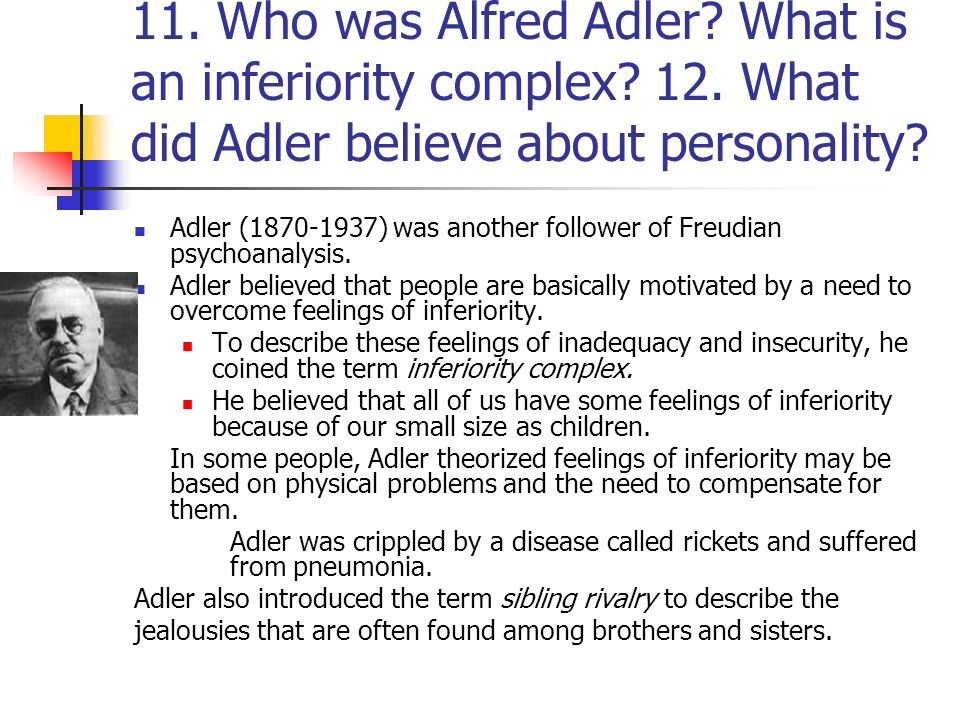 11. Who was Alfred Adler. What is an inferiority complex. 12
