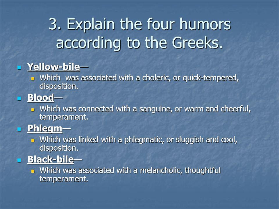 3. Explain the four humors according to the Greeks.