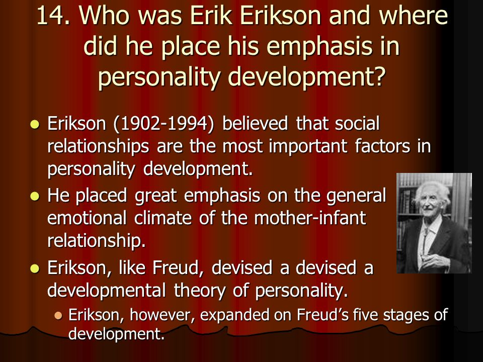 14. Who was Erik Erikson and where did he place his emphasis in personality development
