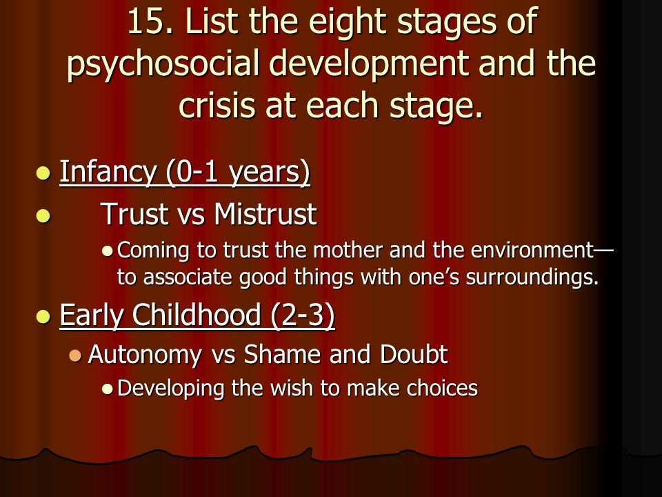 15. List the eight stages of psychosocial development and the crisis at each stage.