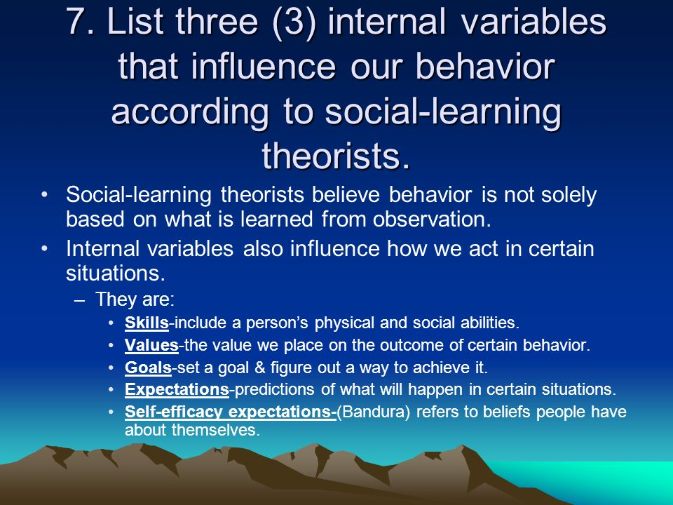 7. List three (3) internal variables that influence our behavior according to social-learning theorists.
