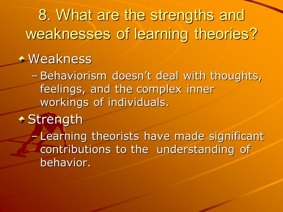 8. What are the strengths and weaknesses of learning theories