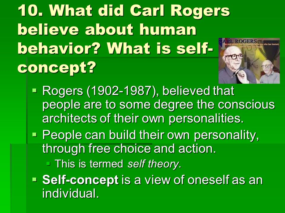10. What did Carl Rogers believe about human behavior