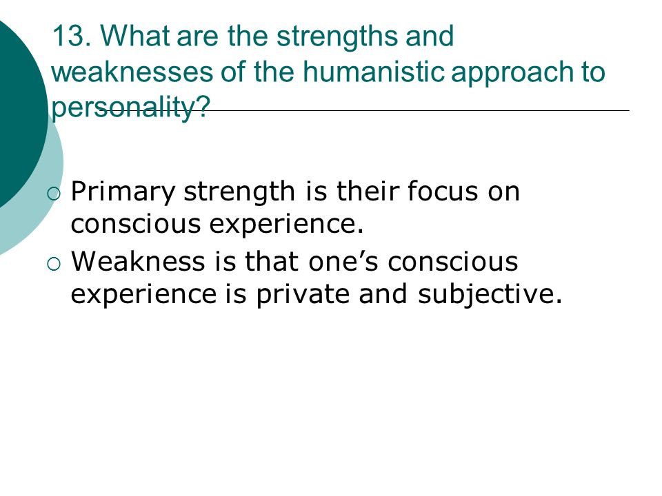 13. What are the strengths and weaknesses of the humanistic approach to personality