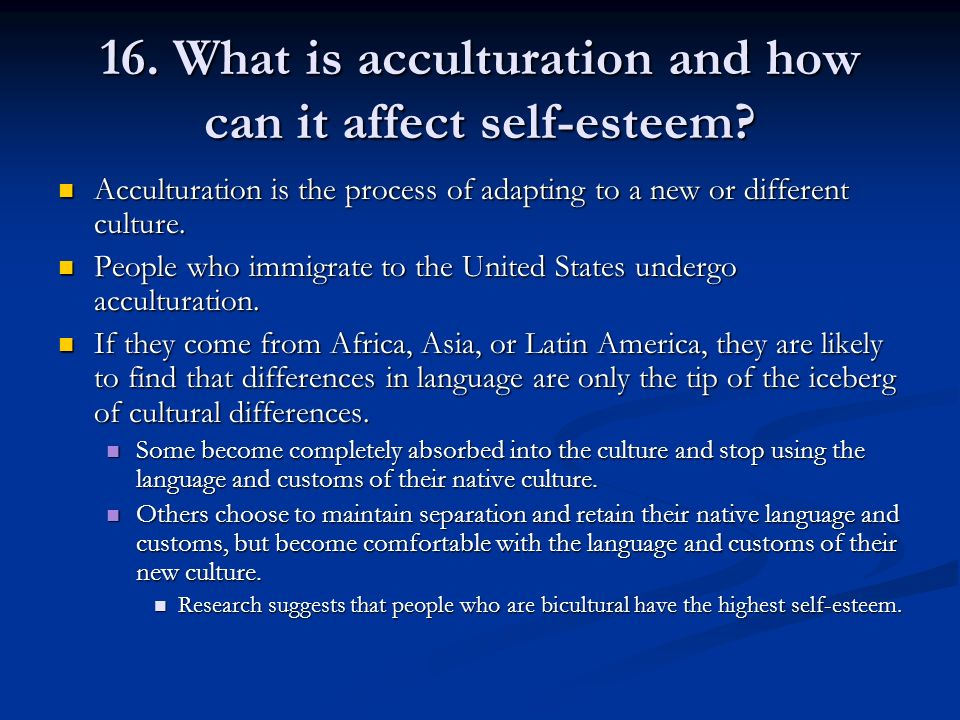 16. What is acculturation and how can it affect self-esteem