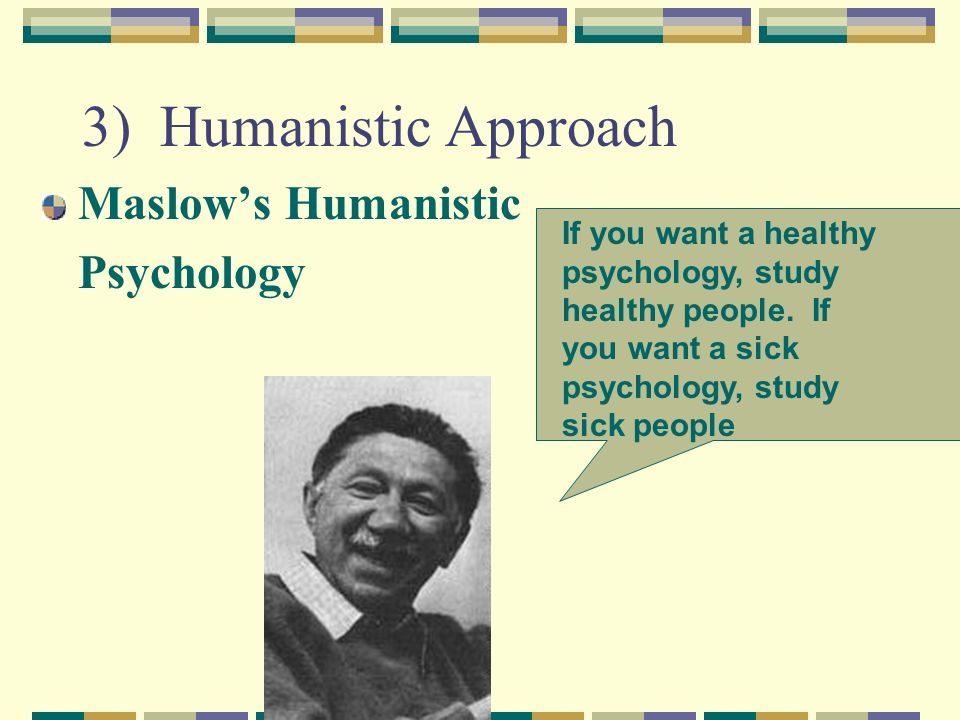Psychology 1: A comparison between the psychoanalytic and humanistic approaches