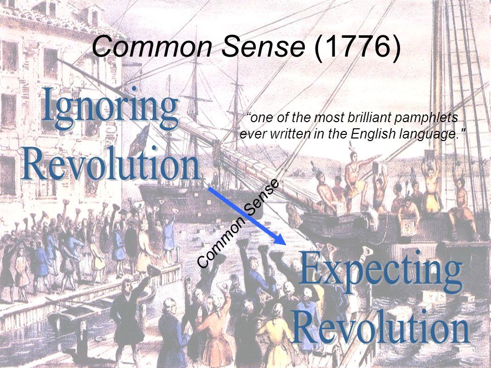 Common Sense (1776) Ignoring Revolution Expecting Revolution