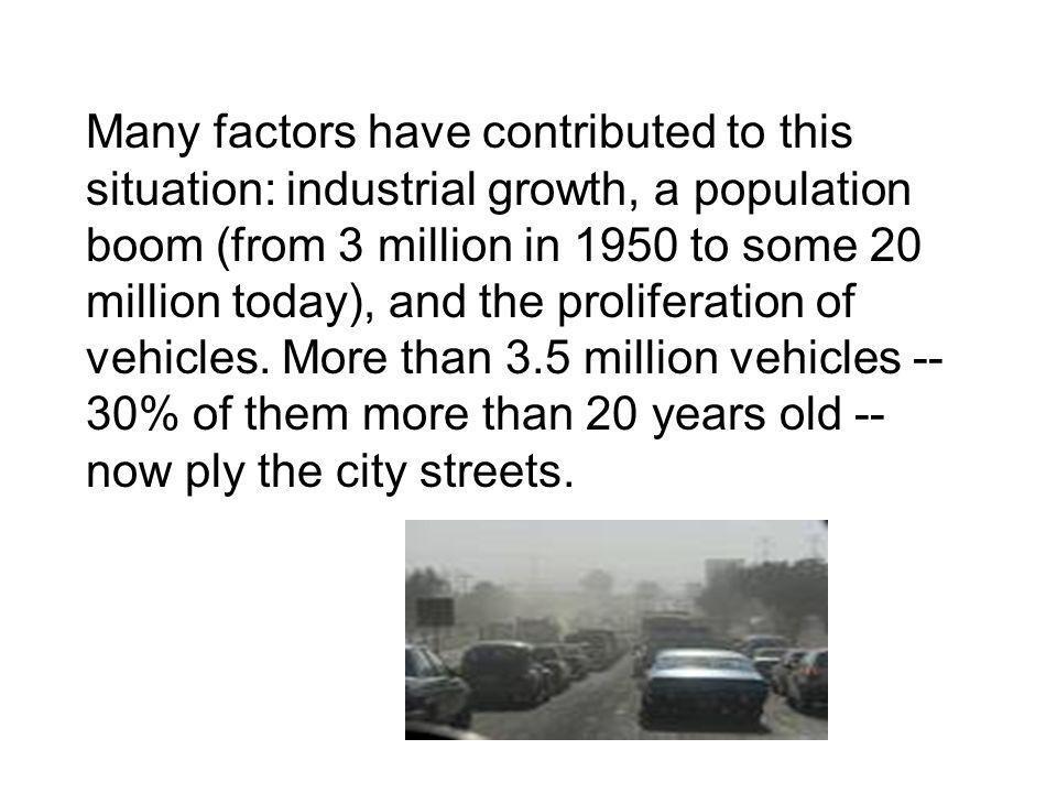 Many factors have contributed to this situation: industrial growth, a population boom (from 3 million in 1950 to some 20 million today), and the proliferation of vehicles.