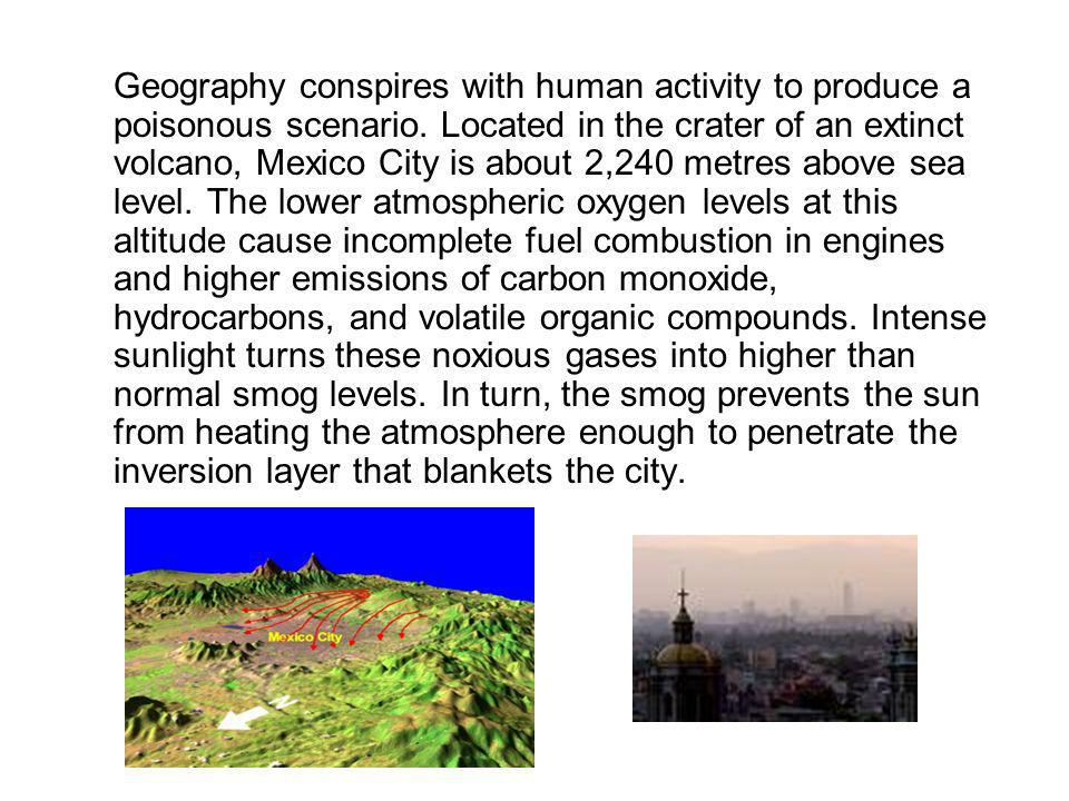 Geography conspires with human activity to produce a poisonous scenario.