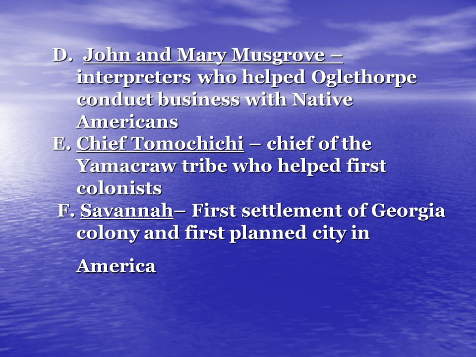 D. John and Mary Musgrove –. interpreters who helped Oglethorpe