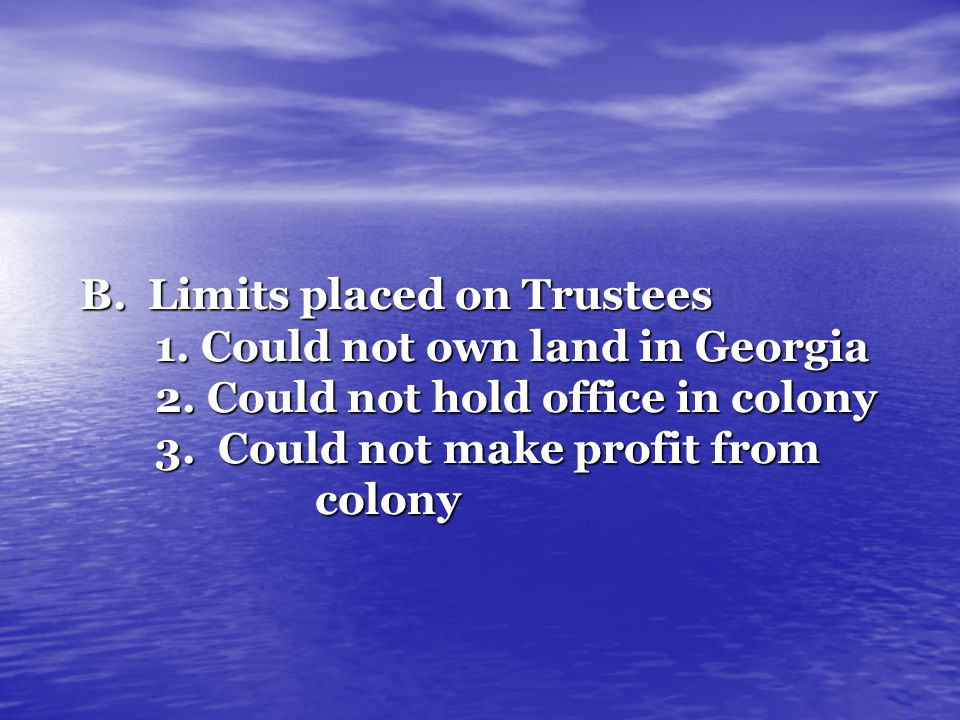 B. Limits placed on Trustees 1. Could not own land in Georgia 2