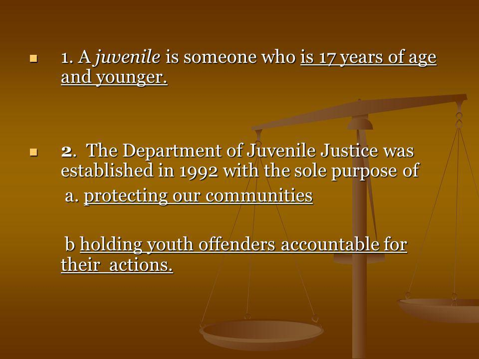 1. A juvenile is someone who is 17 years of age and younger.