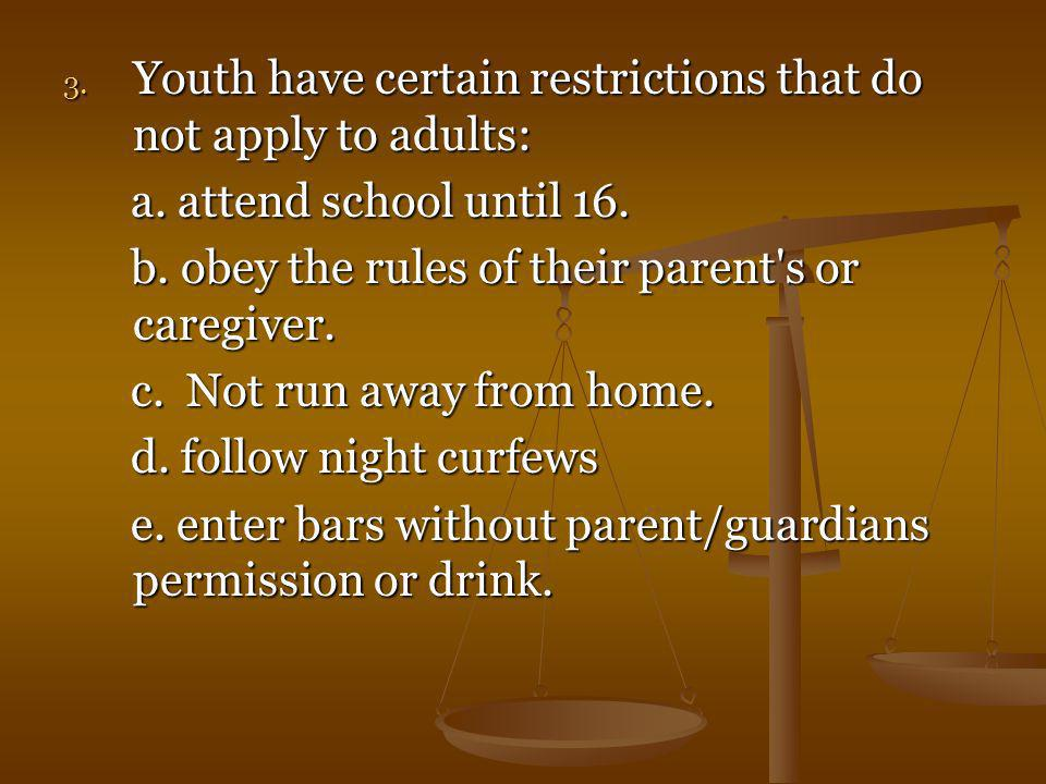Youth have certain restrictions that do not apply to adults: