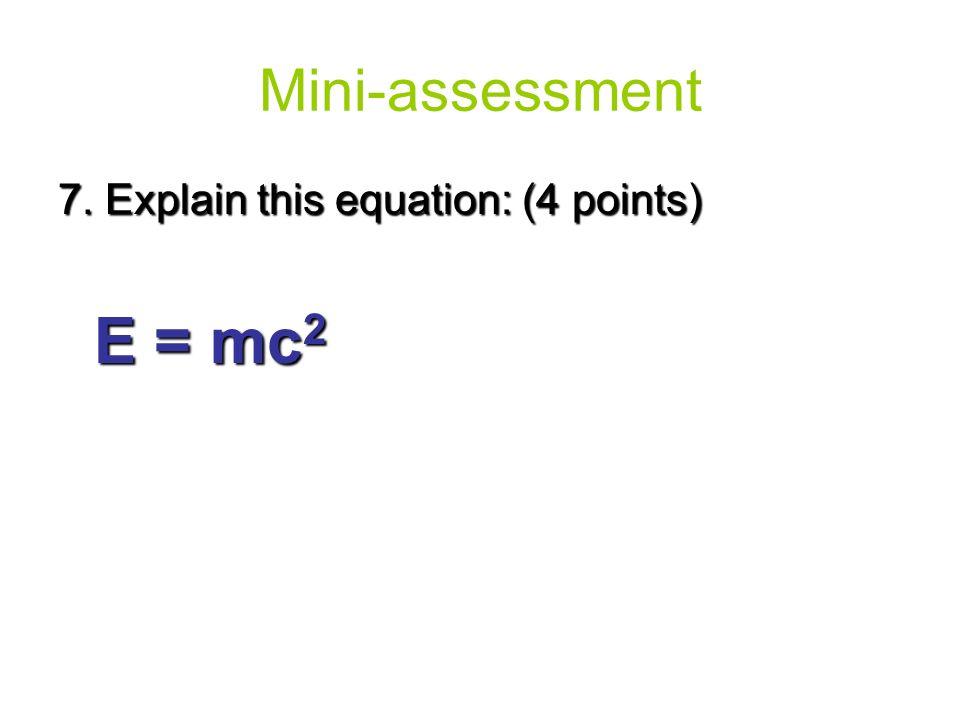 Mini-assessment 7. Explain this equation: (4 points) E = mc2