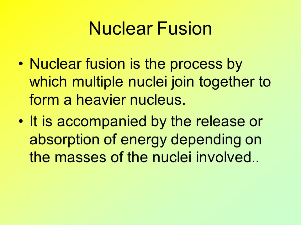 Nuclear Fusion Nuclear fusion is the process by which multiple nuclei join together to form a heavier nucleus.