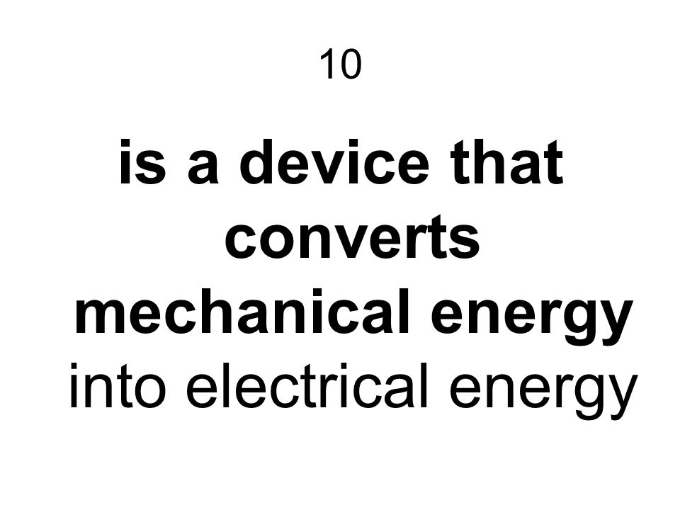 is a device that converts mechanical energy into electrical energy
