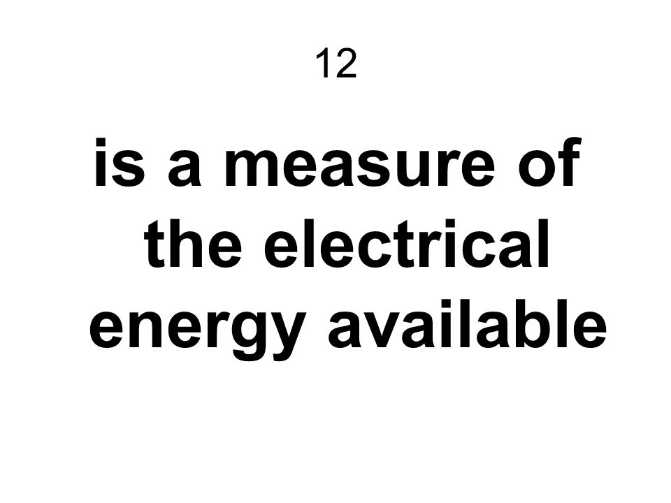 is a measure of the electrical energy available