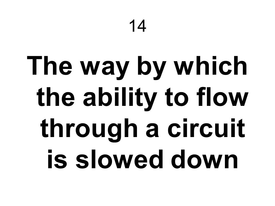 The way by which the ability to flow through a circuit is slowed down
