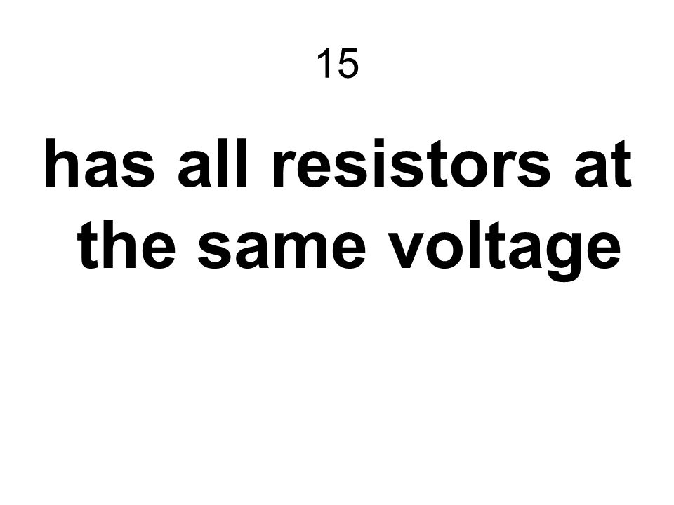 has all resistors at the same voltage