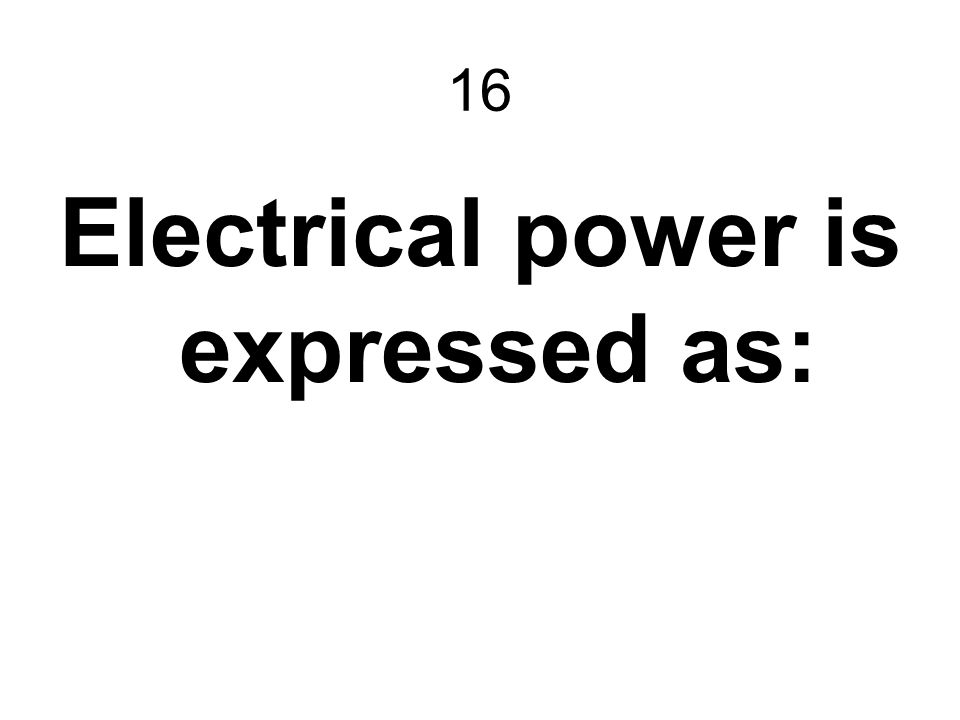 Electrical power is expressed as: