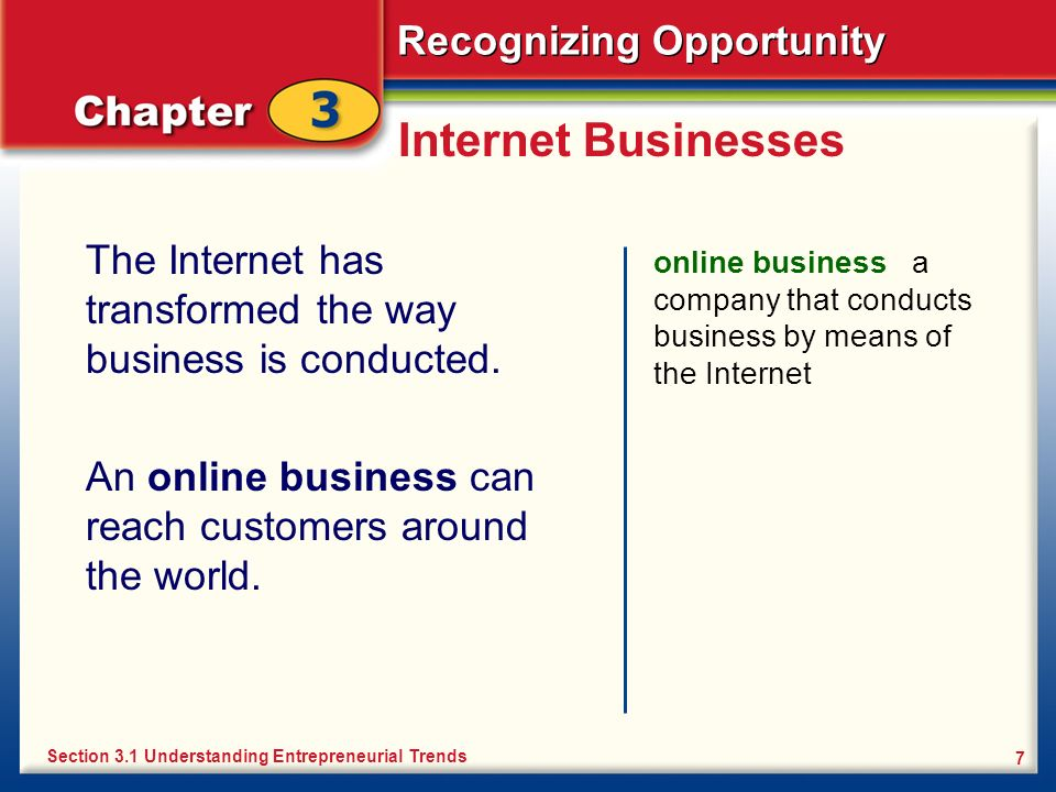 Internet Businesses The Internet has transformed the way business is conducted. An online business can reach customers around the world.