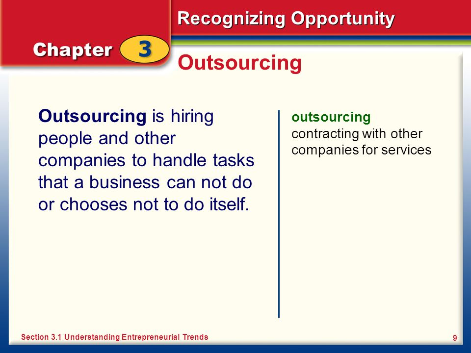 Outsourcing Outsourcing is hiring people and other companies to handle tasks that a business can not do or chooses not to do itself.