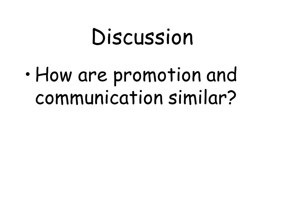 Discussion How are promotion and communication similar