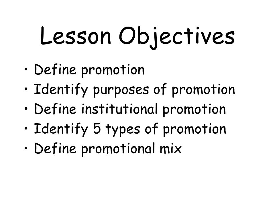 Lesson Objectives Define promotion Identify purposes of promotion