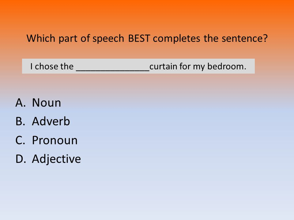 Which part of speech BEST completes the sentence