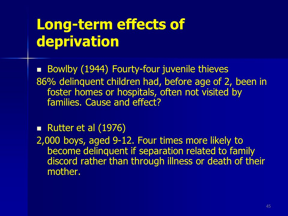 long term effects of maternal deprivation The term maternal deprivation is a catch-phrase summarising the early work of psychiatrist and psychoanalyst, john bowlby on the effects of separating infants and.