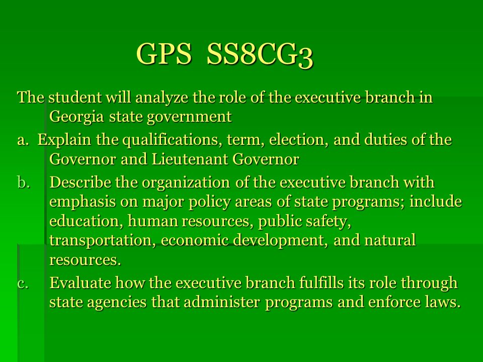 GPS SS8CG3 The student will analyze the role of the executive branch in Georgia state government.