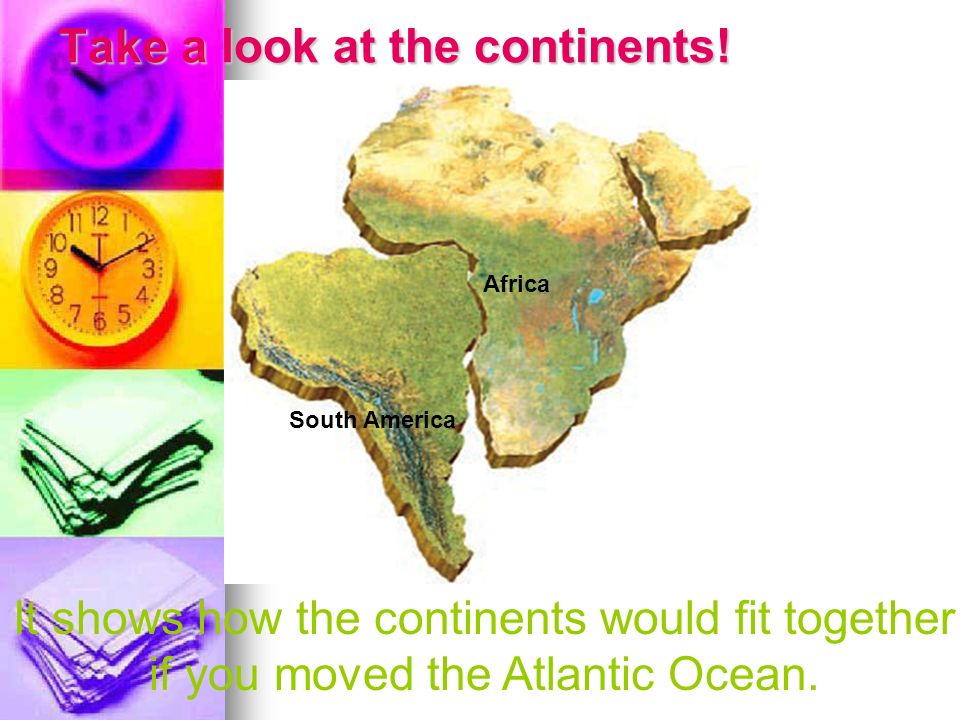 Take a look at the continents!