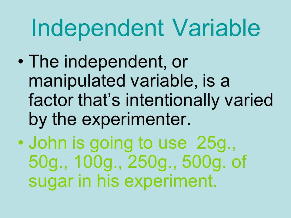 Independent Variable The independent, or manipulated variable, is a factor that's intentionally varied by the experimenter.