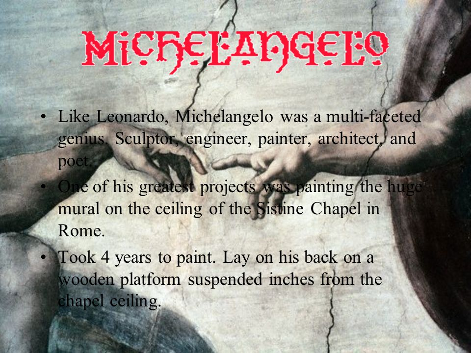 Like Leonardo, Michelangelo was a multi-faceted genius