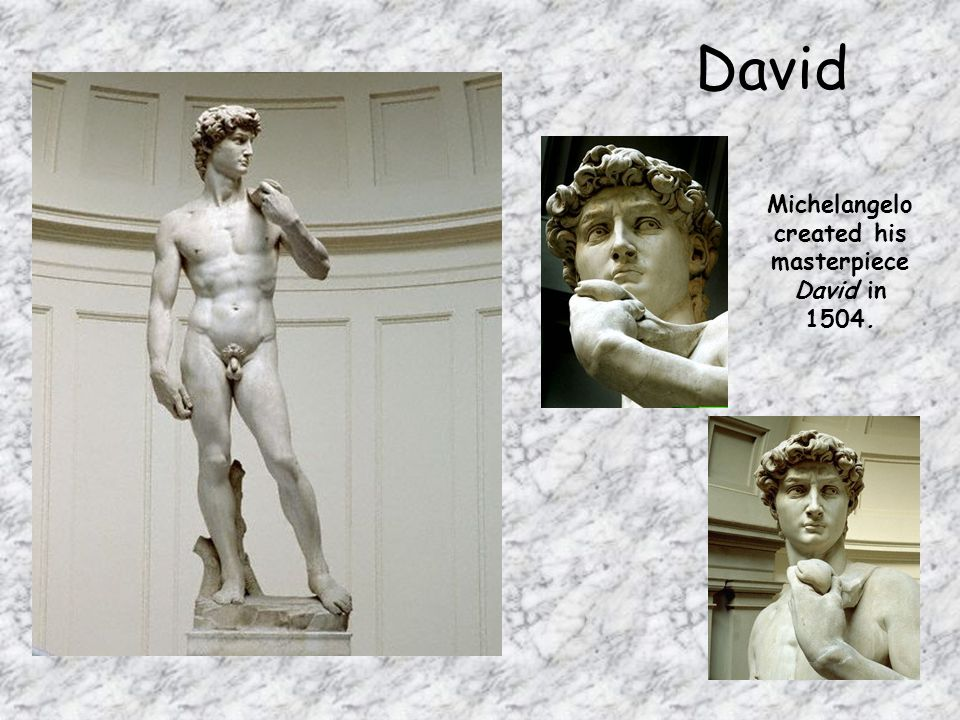 Michelangelo created his masterpiece David in 1504.