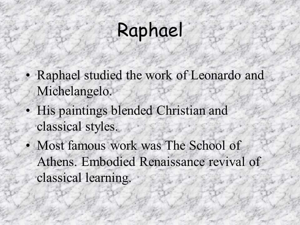 Raphael Raphael studied the work of Leonardo and Michelangelo.