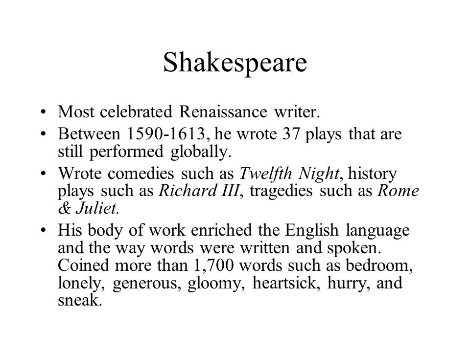Shakespeare Most celebrated Renaissance writer.