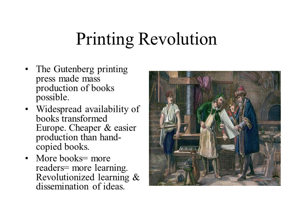 Printing Revolution The Gutenberg printing press made mass production of books possible.