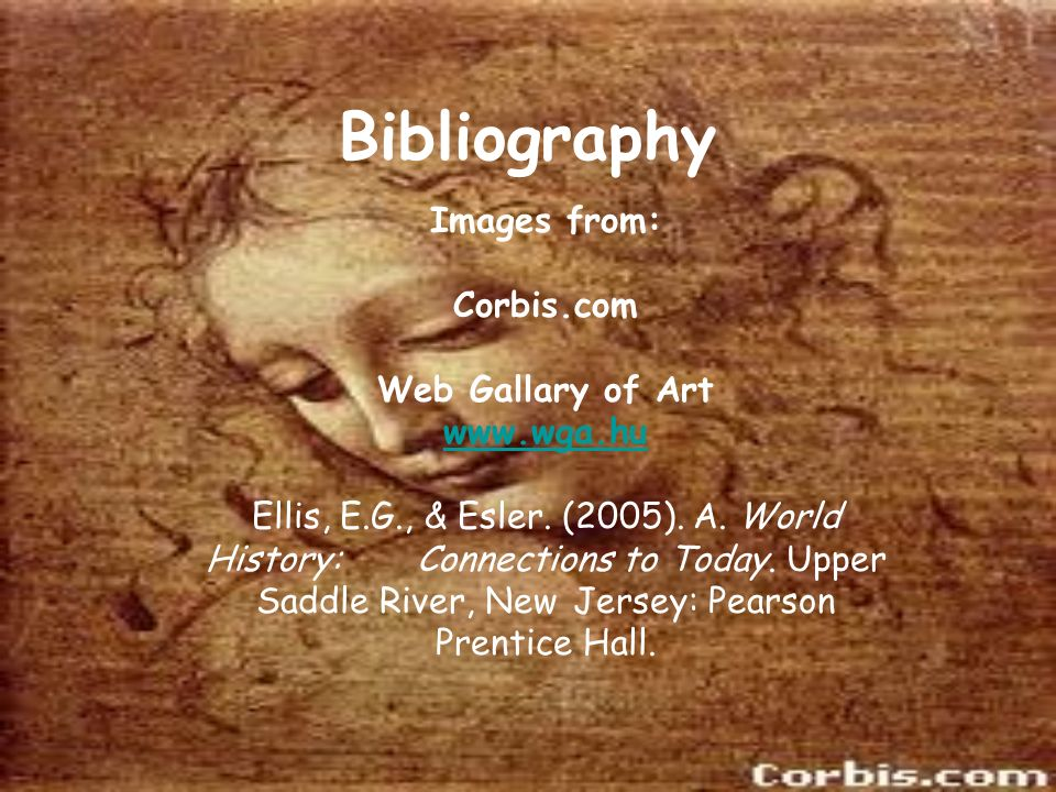 Bibliography Images from: Corbis.com Web Gallary of Art www.wga.hu