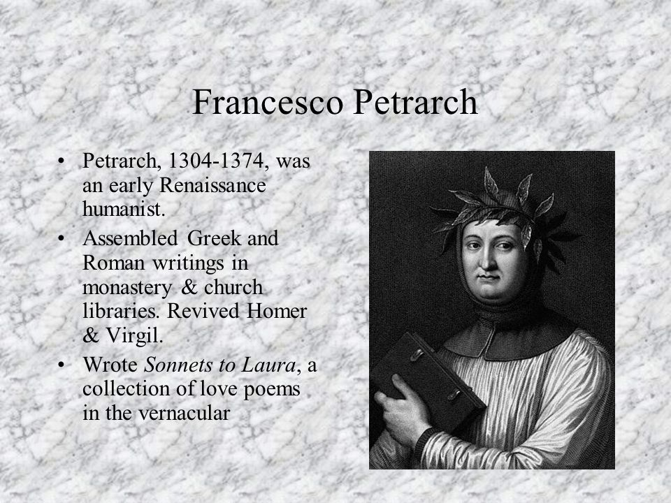 Francesco PetrarchPetrarch, 1304-1374, was an early Renaissance humanist.