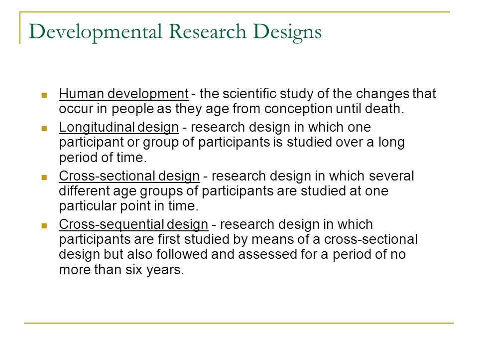 developmental and research designs A study should be designed to answer the research question being asked a  thorough evaluation of the literature can help the researcher avoid repeating  design.