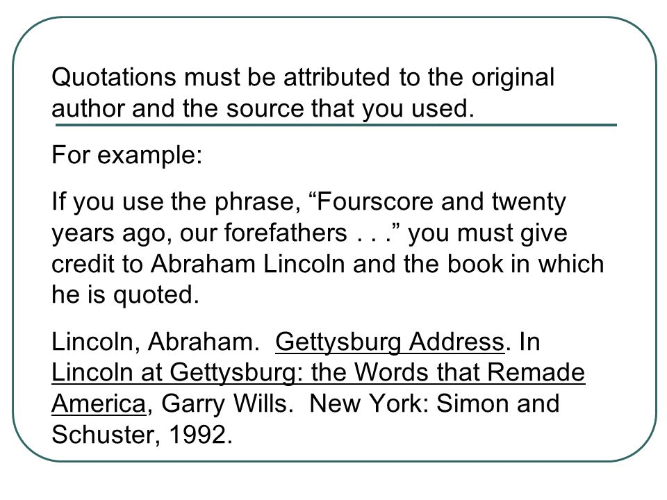 Quotations must be attributed to the original author and the source that you used.
