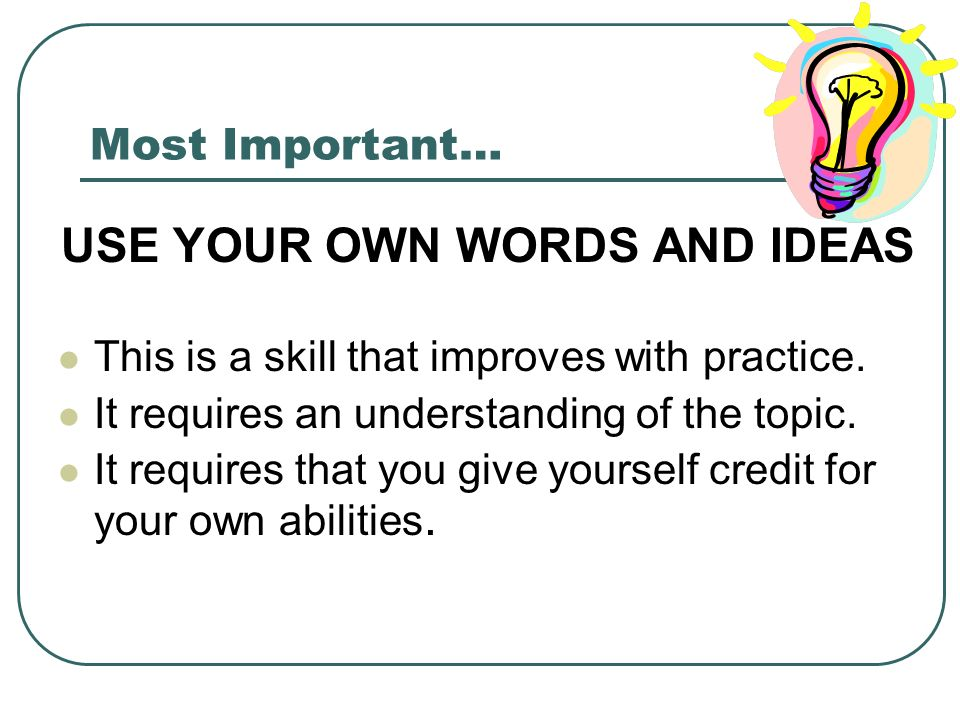 USE YOUR OWN WORDS AND IDEAS