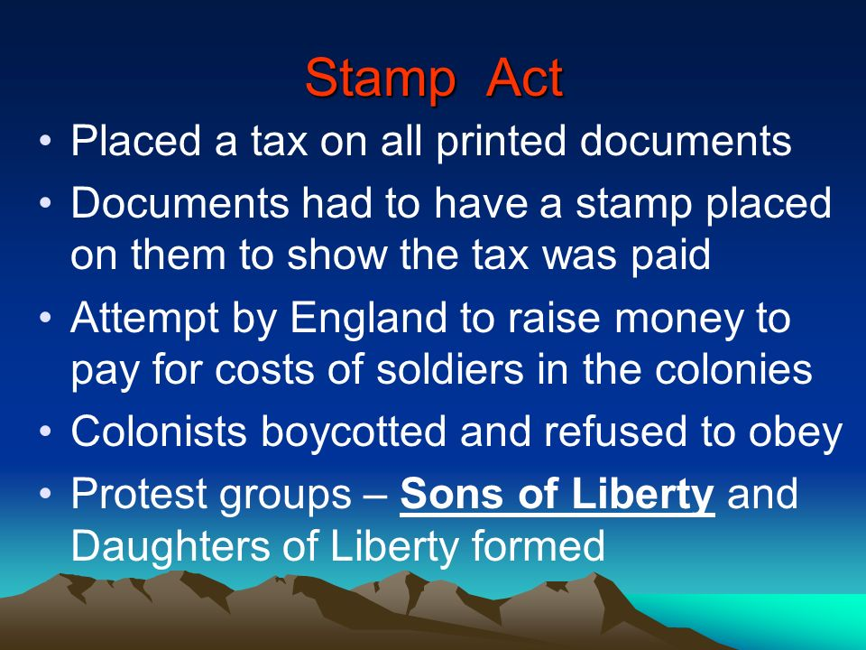 Stamp Act Placed a tax on all printed documents