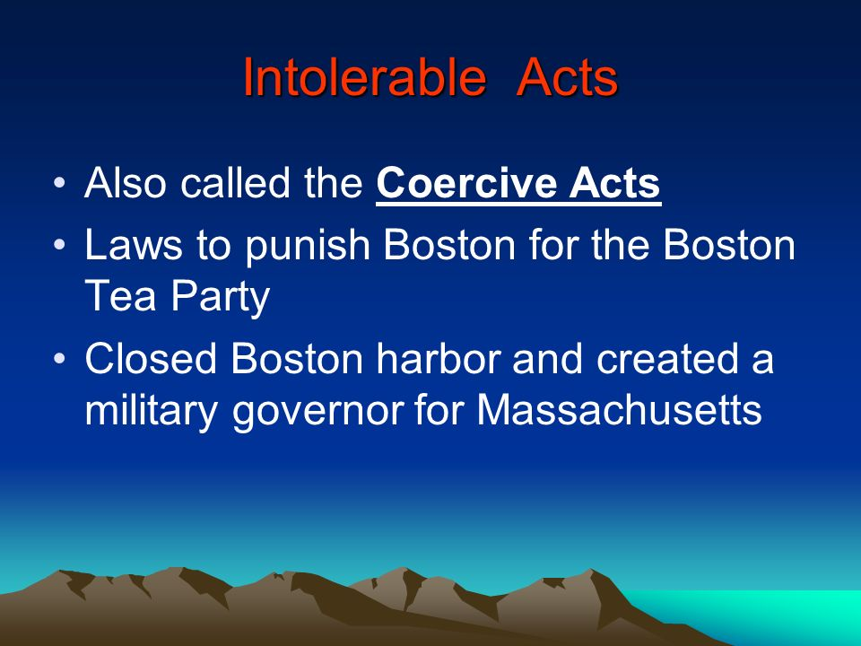 Intolerable Acts Also called the Coercive Acts