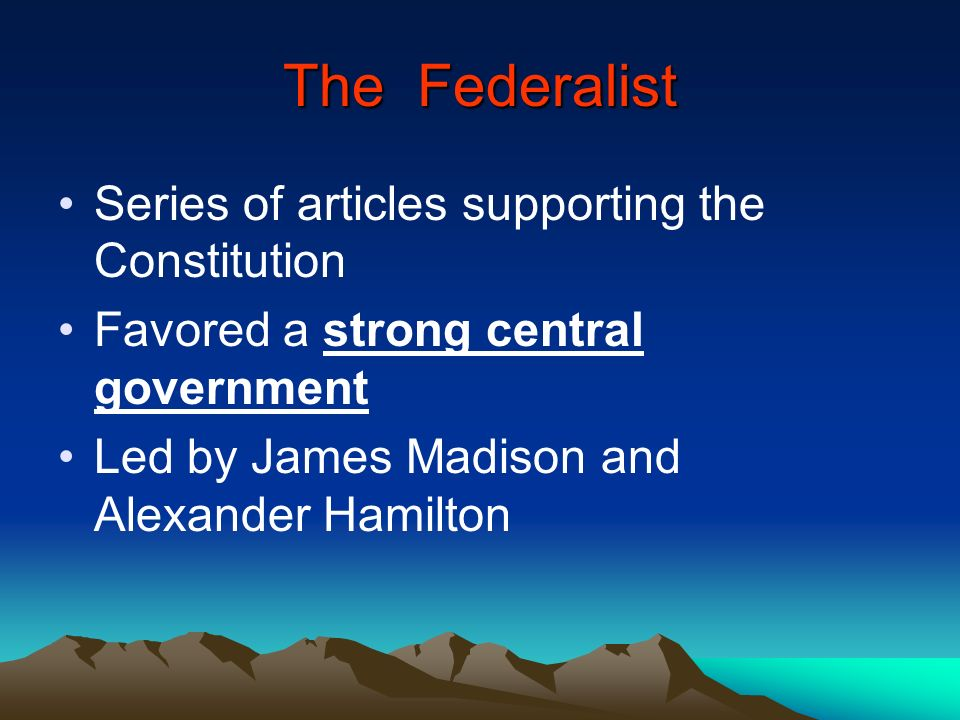 The Federalist Series of articles supporting the Constitution
