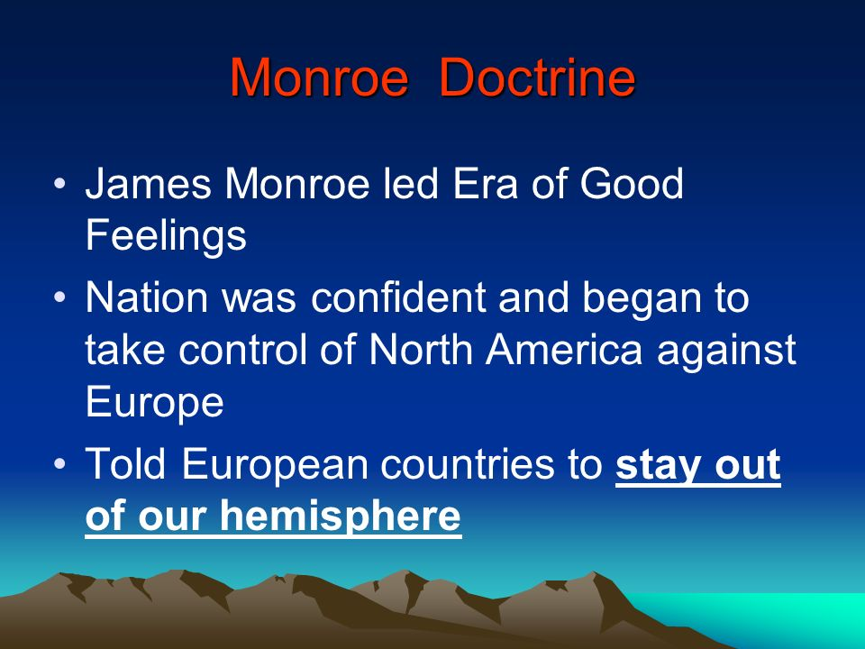 Monroe Doctrine James Monroe led Era of Good Feelings
