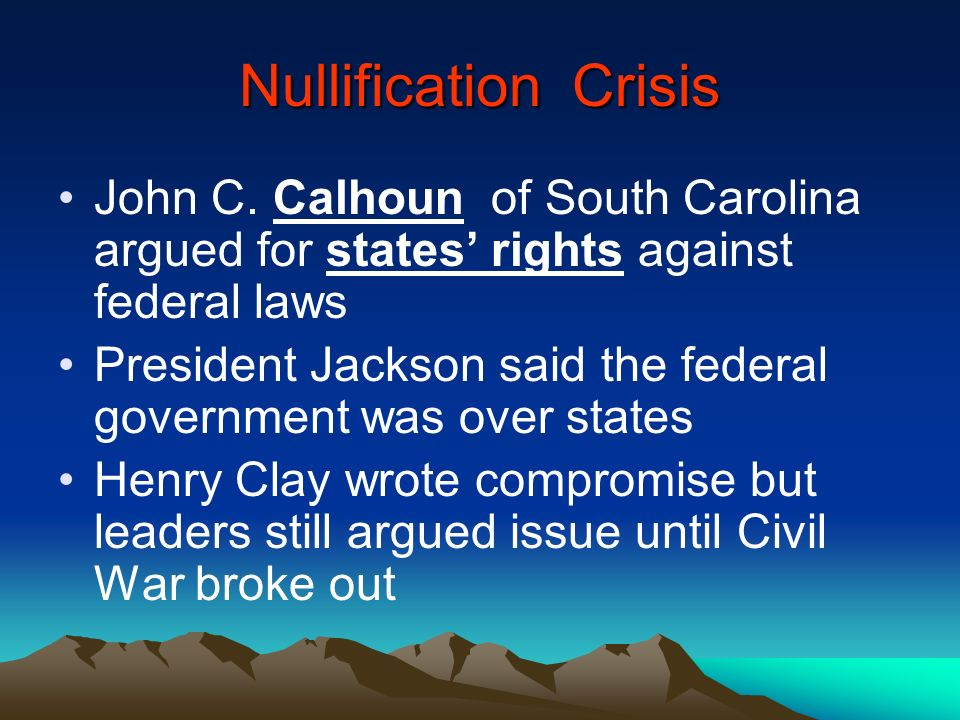 Nullification Crisis John C. Calhoun of South Carolina argued for states' rights against federal laws.
