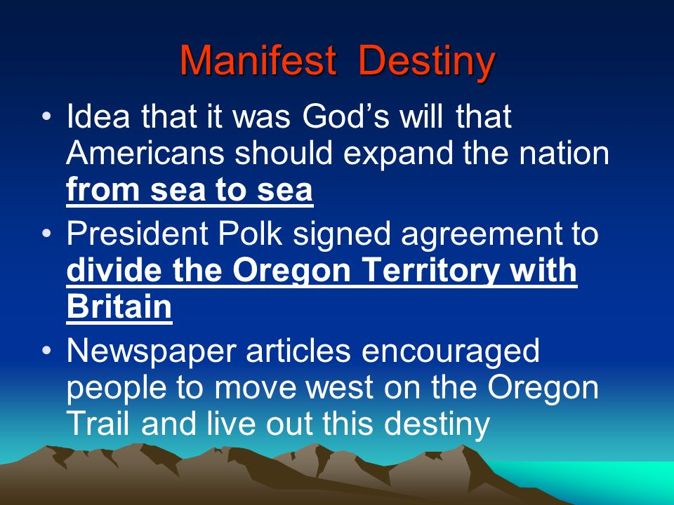 Manifest Destiny Idea that it was God's will that Americans should expand the nation from sea to sea.