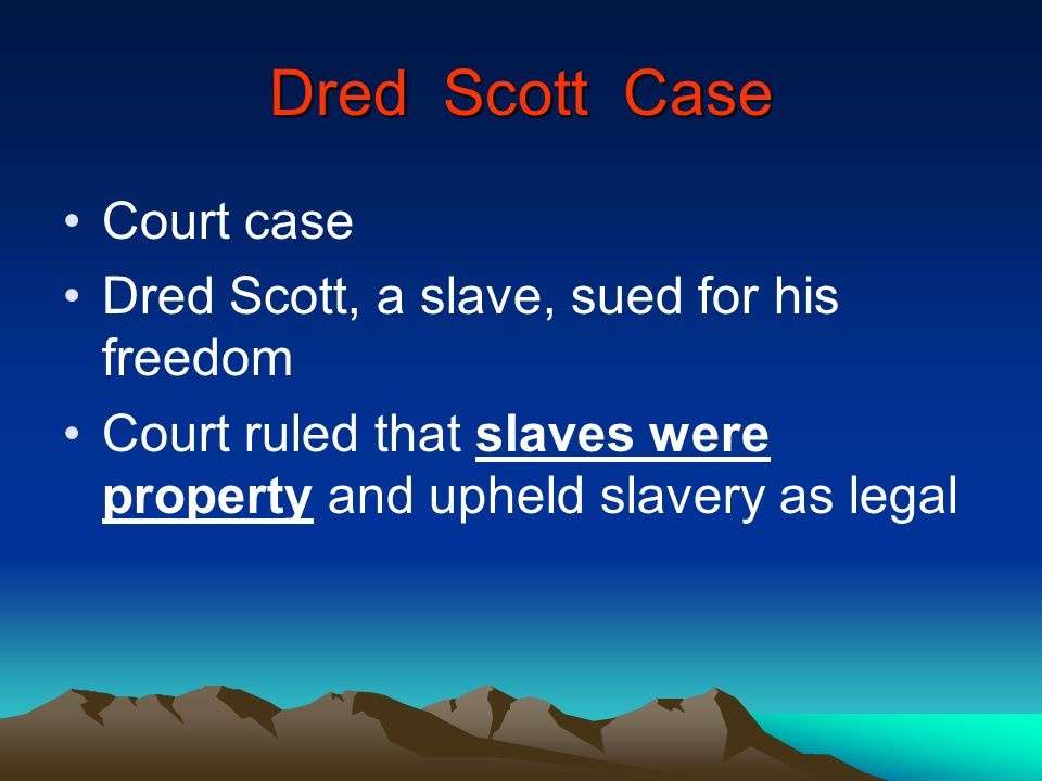 Dred Scott Case Court case Dred Scott, a slave, sued for his freedom